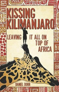 Kissing Kilimanjaro: Leaving It All on Top of Africa by Daniel Dorr. $13.66. Author: Daniel Dorr. 244 pages. Publisher: Mountaineers Books (September 1, 2010)