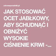 JAK STOSOWAĆ OCET JABŁKOWY, ABY SCHUDNĄĆ I OBNIŻYĆ WYSOKIE CIŚNIENIE KRWI - Zdrowe poradniki Superfoods, Diabetes, Food And Drink, Health Fitness, Healthy, English, Bread, Hair, Health