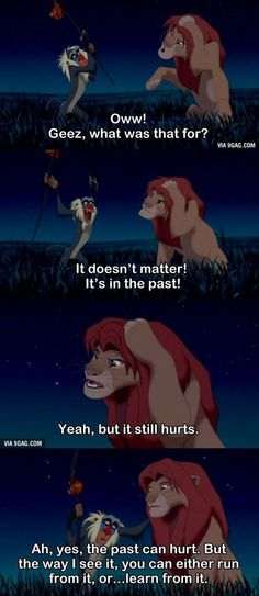 The past can hurt. But the way I see it, you can either run from it, or...learn from it.