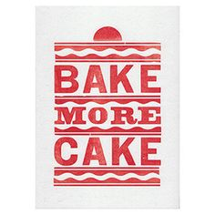 I want this for my kitchen! Vintage Bake More Cake Letterpress Print Red. £15.00, via Etsy.