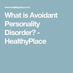 What is Avoidant Personality Disorder? - HealthyPlace