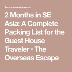 2 Months in SE Asia: A Complete Packing List for the Guest House Traveler • The Overseas Escape