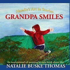 Grandpa Smiles: An inspirational oil painting picture boo... https://www.amazon.com/dp/1499174985/ref=cm_sw_r_pi_dp_PI9CxbP487CMC