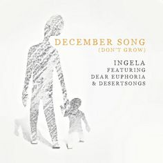 "Ingela, Dear Euphoria, Desertsongs, ""December Song (Don't Grow) [feat. Dear Euphoria & Desertsongs]"" 