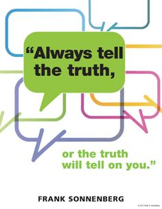 """Always tell the truth, or the truth will tell on you."" ~ Frank Sonnenberg  www.FrankSonnenbergOnline.com"