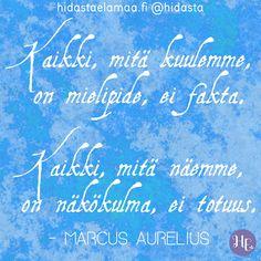 """""""Kaikki, mitä kuulemme, on mielipide, ei fakta. Kaikki, mitä näemme, on näkökulma, ei totuus."""" (Marcus Aurelius) Take What You Need, Writing Words, Entj, More Words, Poems, Mindfulness, Wisdom, Chalkboard Quotes, Messages"""