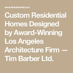 Custom Residential Homes Designed by Award-Winning Los Angeles Architecture Firm — Tim Barber Ltd.