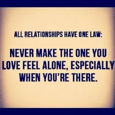 Relationship - Never make the one you love feel alone #Alone, #Relationship