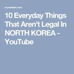 10 Everyday Things That Aren't Legal In NORTH KOREA - YouTube