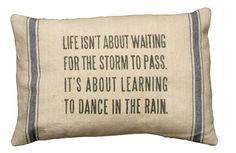 This is one of my favorite sayings. Reminder: make a pillow with this on it.