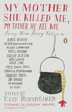 My Mother She Killed Me, My Father He Ate Me: Forty New Fairy Tales by Kathryn Bernheimer, Carmen Gimenez Smith and Gregory Maguire Victor Hugo, Conte Court, Gregory Maguire, Joy Williams, Michael Cunningham, The Little Match Girl, Brothers Grimm, Penguin Books, Retelling