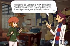 Thanks, Prof! It's a pleasure ro be here at the New Scotland Yard... er, what you said.