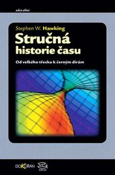 Stručná historie času - Od velkého třesku k černým dírám - Knihkupectví Luxor Ayato, Stephen Hawking, Luxor, Mafia, Books To Read, Roman, Reading, Historia, Reading Books