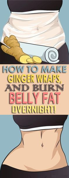 How To Make Ginger Wraps, And Burn Belly Fat Overnight!..