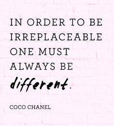 Be different, Coco Chanel says so.