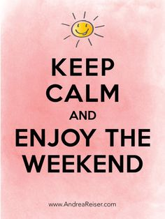 Keep calm and enjoy the weekend - Andrea Reiser Saturday Quotes, Its Friday Quotes, Happy Weekend Quotes, Weekend Humor, Saturday Sunday, Keep Calm Posters, Keep Calm Quotes, Keep Calm Carry On, Keep Calm And Love
