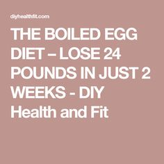 THE BOILED EGG DIET – LOSE 24 POUNDS IN JUST 2 WEEKS - DIY Health and Fit