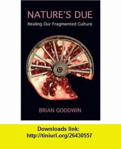 Natures Due Healing Our Fragmented Culture (9780863155963) Brian Goodwin , ISBN-10: 0863155960  , ISBN-13: 978-0863155963 ,  , tutorials , pdf , ebook , torrent , downloads , rapidshare , filesonic , hotfile , megaupload , fileserve