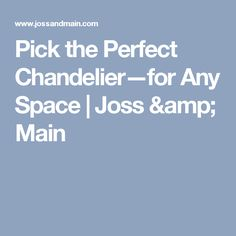 Pick the Perfect Chandelier—for Any Space | Joss & Main