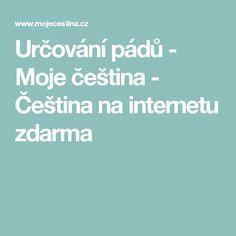 Určování pádů - Moje čeština - Čeština na internetu zdarma Internet, Languages