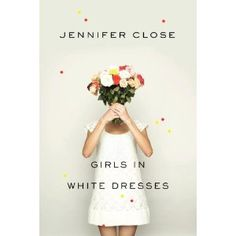 """""""Girls in White Dresses is about a group of smart, funny, unapologetically grouchy, always-hungover female friends who kvetch their way through one another's weddings and showers, stare blearily at one another's offspring, sometimes barely tolerate one another's men, but nonetheless have one another's backs through thick and thin. Jennifer Close has written an unsentimental, frank novel about female friendship—its lifelong loyalties and unconditional love."""" —Kate Christensen, PEN/Faulkner…"""