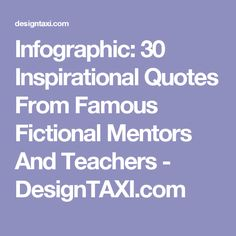 Infographic: 30 Inspirational Quotes From Famous Fictional Mentors And Teachers - DesignTAXI.com
