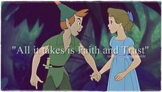 """All it takes is faith and trust..."" (And a little bit of pixie dust!) Peter Pan!"