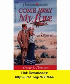 Come Away My Love (New Mexico Sunset, Book 4) (Heartsong Presents #195) (9781557489241) Tracie Peterson , ISBN-10: 1557489246  , ISBN-13: 978-1557489241 ,  , tutorials , pdf , ebook , torrent , downloads , rapidshare , filesonic , hotfile , megaupload , fileserve