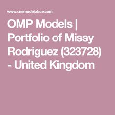 OMP Models   Portfolio of Missy Rodriguez (323728) - United Kingdom