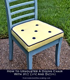 How To Upholster A Dining Chair With Welt Cord & Buttons - great tutorial including list of materials, instructions and step by step pictures!