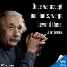determine and accept where you are in life, after that you can go far beyond where you are. #motivation #AlbertEinstein #quote #PivotLiving