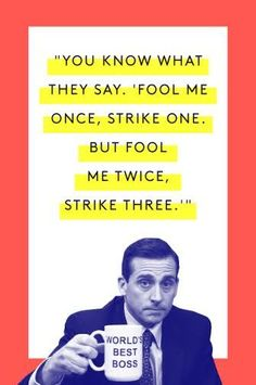The Tao Of Michael Scott #refinery29  http://www.refinery29.com/2015/03/83753/michael-scott-office-quotes#slide-5  Not sure this is exactly what they say, but you get the idea.Watch here