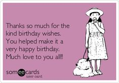 Thanks so much for the kind birthday wishes. You helped make it a very happy birthday. Much love to you all!!