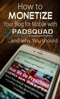 Blogging Tips - How to monetize your blog for mobile with Padsquad.  Awesome guest post by @whatsupfagans