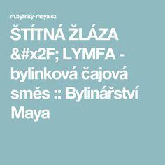 ŠTÍTNÁ ŽLÁZA / LYMFA - bylinková čajová směs :: Bylinářství Maya