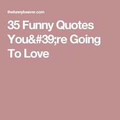 35 Funny Quotes You're Going To Love