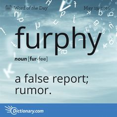 furphy (n.) a false report; Australian slang for an erroneous or improbable story that is claimed to be factual. Furphies are supposedly 'heard' from reputable sources, sometimes secondhand or thirdhand, and widely believed until discounted. Interesting English Words, Unusual Words, Weird Words, Rare Words, Cool Words, Fancy Words, Big Words, Words To Use, English Vocabulary Words