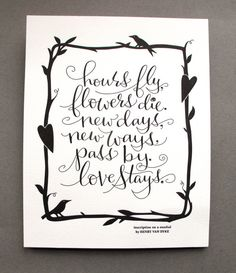 LETTERPRESS ART PRINT-Hours fly, flowers die. New days, new ways, pass by. Love stays. on Etsy, $15.00