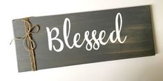 A personal favorite from my Etsy shop https://www.etsy.com/listing/461788658/blessed-sign-entryway-sign-rustic-signs