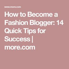 How to Become a Fashion Blogger: 14 Quick Tips for Success | more.com