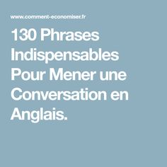 130 Phrases Indispensables Pour Mener une Conversation en Anglais. English Tips, English Class, English Lessons, Teaching English, Learn English, French Sentences, French Phrases, Idioms, Learn French