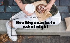Top snacks to eat before you go to bed