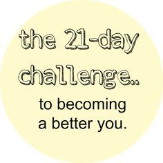 we&serendipity: 21-day challenge. This might be the most amazing, inspiring, thought-provoking and meaningful post I've found on Pinterest. This is the stuff of life!