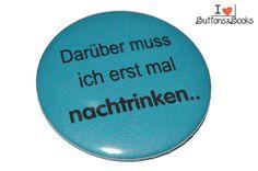 Spruchbutton-50mm-Button-Anstecker-Trinken+von+Buttons&Books+auf+DaWanda.com