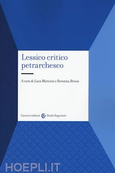 Lessico critico petrarchesco / a cura di Luca Marcozzi e Romana Brovia - Roma : Carocci, 2016