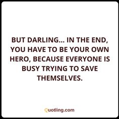 But darling... In the end, you have to be your own hero | Life Lesson Quote