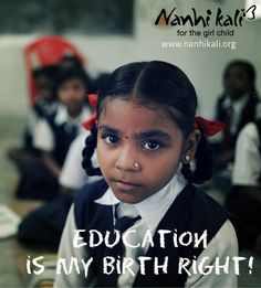 Nanhi Kali believes, every girl child has the right to education! Show your support for Nanhi Kali. Visit www.NanhiKali.com & join us on www.facebook.com/ProjectNanhiKali