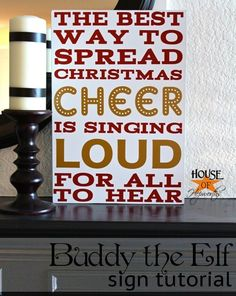 The best way to spread Christmas cheer is singing loud for all to hear---love this!  Buddy the Elf sign tutorial at houseofhepworths.com