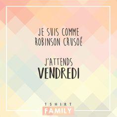 Je suis comme Robinson Crusoé, j'attends vendredi. drole, citation, humour, punchline, travail, boulo