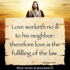 """""""Love worketh no ill to his neighbor: therefore love is the fulfilling of the law."""" — Romans 13:10 https://txf.ro/m/jf0"""